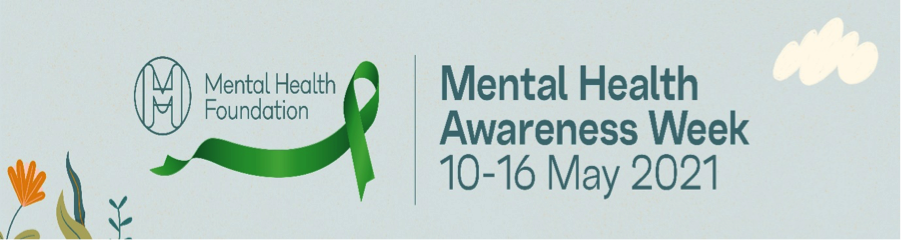 Mental Health Awareness Week 10 – 16 May 2021